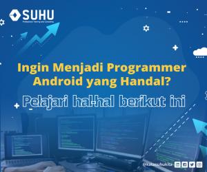 Ingin Menjadi Programmer Android yang Handal? Pelajari hal-hal berikut ini