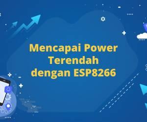 Mencapai Power Terendah Dengan ESP8266