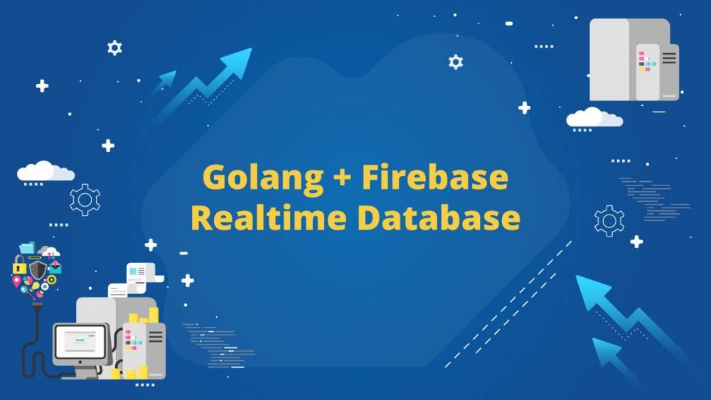 Golang + Firebase Realtime Database