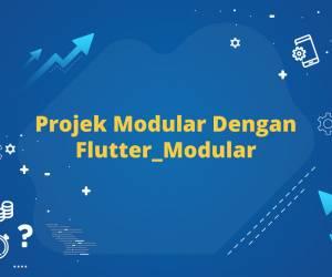 Projek Modular dengan flutter_modular